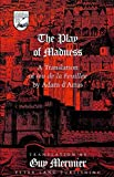 The Play of Madness: A Translation of Jeu De La Feuillee by Adam D'Arras (Studies in the Humanities Literature - Politics - Society) by Adam D'Arras (1997-10-01)