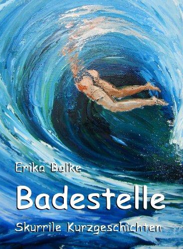 Badestelle: Skurrile Kurzgeschichten und Illustrationen