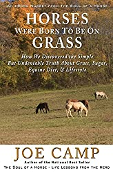 Horses Were Born to be on Grass: How We Discovered the Simple But Undeniable Truth About Grass, Sugar, Equine Diet, & Lifestyle - An eBook Nugget from The Soul of a Horse: 1 by Joe Camp (5-Mar-2012) Paperback