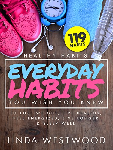 Healthy Habits Vol 3: 119 Everyday Habits You WISH You KNEW to Lose Weight, Live Healthy, Feel Energized, Live Longer & Sleep Well! (English Edition)