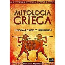 Mitología Griega: Heroínas, Dioses y Monstruos (Spanish Edition)