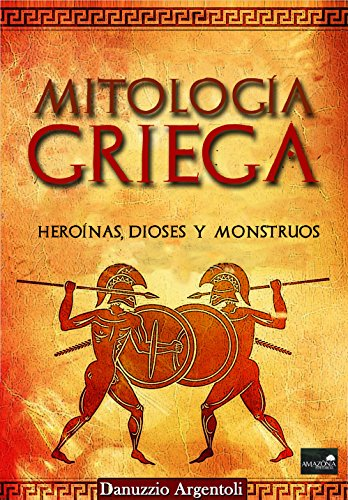 Mitología Griega: Heroínas, Dioses y Monstruos por Danuzzio Argentoli