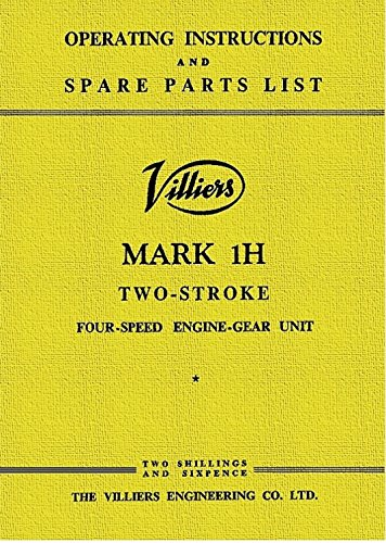 VILLIERS MARK 1H TWO-STROKE FOUR-SPEED ENGINE-GEAR UNIT: Operating Instructions and Spare Parts List (English Edition) por Villiers Engineering Co Ltd.