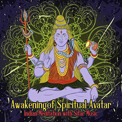 Awakening of Spiritual Avatar: Indian Meditation with Sitar Music
