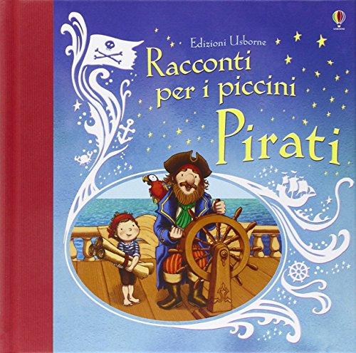 Pirati. Racconti per i piccini. Ediz. illustrata