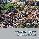 775 Jahre Teterow: ...eine Stadt im Mittelpunkt
