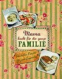 Italienisches Familienkochbuch: Mama kocht für die ganze Familie