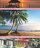 Highlights Karibik: Die 50 Ziele, die Sie gesehen haben sollten - Christian Heeb