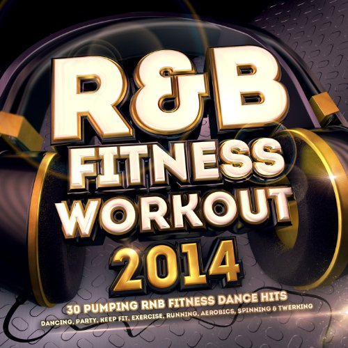 R & B Fitness Workout 2014 - 30 Pumping RnB Fitness Dance Hits - Dancing, Party, Keep Fit, Exercise, Running, Aerobics, Spinning & Twerking