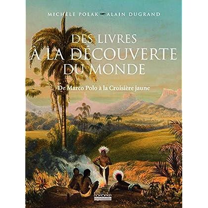 Des livres à la découverte du monde: De Marco Polo à la Croisière jaune