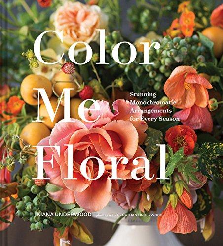 Color Me Floral: Stunning Monochromatic Arrangements for Every Season par Marlo Johnson
