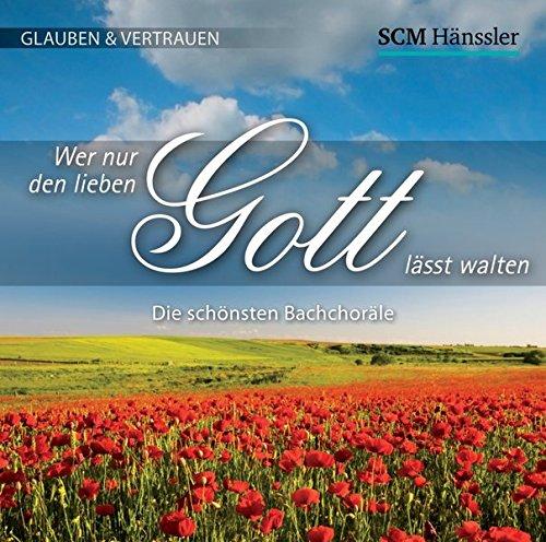 Wer nur den lieben Gott lässt walten: Glauben & Vertrauen (Die schönsten Bach-Choräle (3))