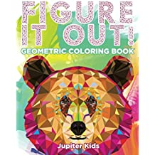 Figure It Out!: Geometric Coloring Book (Geometric Shapes and Art Book Series)