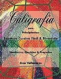 Caligrafía para Principiantes: Escritura Cursiva Fácil & Divertida: Simulacros, Ejercicios & Proyectos (Volumen nº 1)