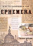 Encyclopedia of Ephemera: A Guide to the Fragmentary Documents of Everyday Life for the Collector, Curator and Historian