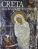 Creta tra Bisanzio e Venezia. Ediz. illustrata