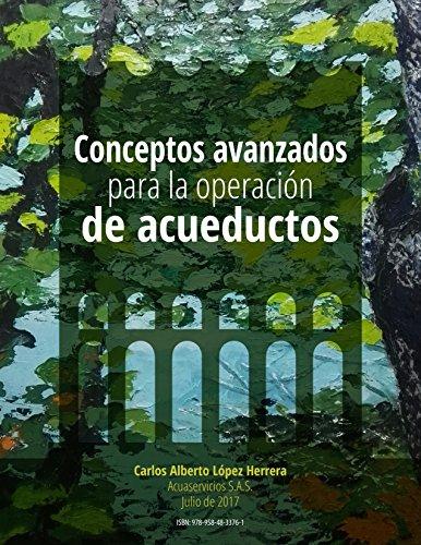 CONCEPTOS AVANZADOS PARA LA OPERACIÓN DE ACUEDUCTOS por CARLOS ALBERTO LOPEZ HERRERA
