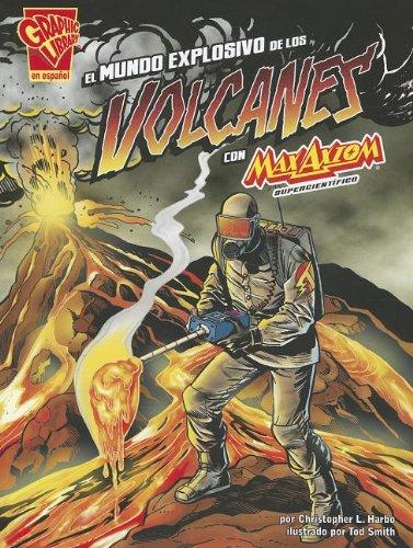 El Mundo Explosivo de Los Volcanes Con Max Axiom, Supercientífico = Explosive World of Volcanoes with Max Axiom, Super Scientist (Graphic Library En Espanol: Ciencia Grafica)