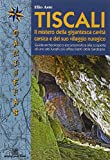 Tiscali. Il mistero della gigantesca cavità e del suo villaggio nuragico. Guida archeologico-escursionitica alla scoperta di uno dei luoghi più affascinante (Camineras)