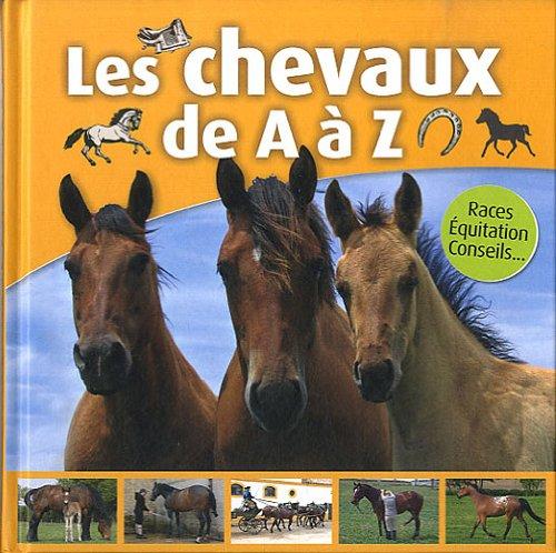 Les chevaux de A à Z : Races, Equitation, Conseils
