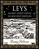 Leys: Secret Spirit Paths in Ancient Britain (Wooden Books Gift Book)