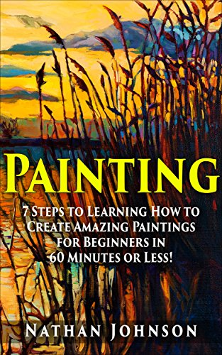 Painting: 7 Steps to Learning how to Master Painting for Beginners in...