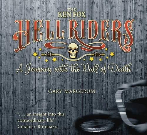 The Ken Fox Hell Riders: A Journey with the Wall of Death