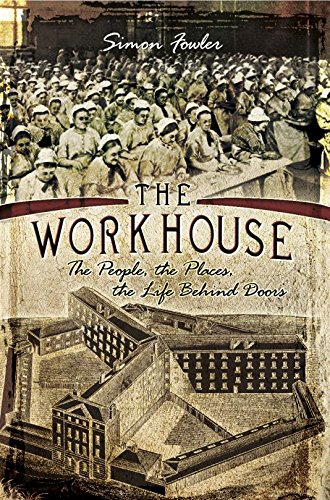 The Workhouse: The People, The Places, The Life Behind Doors (English Edition) por Simon Fowler