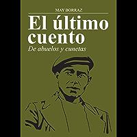 El último cuento: De abuelos y cunetas (Spanish Edition)