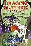 11: Danger! Wizard at Work! (Dragon Slayers' Academy (Paperback))