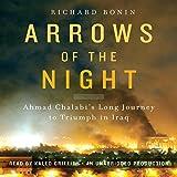 Arrows of the Night: Ahmad Chalabi's Long Journey to Triumph in Iraq