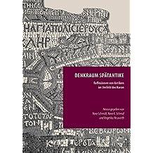 Denkraum Spätantike: Reflexionen von Antiken im Umfeld des Koran (Episteme in Bewegung.)