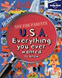 Not For Parents USA: Everything You Ever Wanted to Know (Lonely Planet Not for Parents)