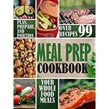 Meal Prep Cookbook: Plan, Prepare, and Portion Your Whole Food Meals (whole food plant based diet Book 2) (English Edition)
