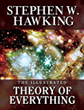 THE ILLUSTRATED THEORY OF EVERYTHING:  The Origin and Fate of the Universe (English Edition)