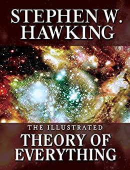 THE ILLUSTRATED THEORY OF EVERYTHING:  The Origin and Fate of the Universe (English Edition) von [Hawking, Stephen W.]