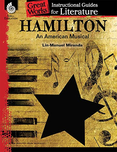 Hamilton: An American Musical: An Instructional Guide for Literature (Great Works Instructional Guides for Literature) por Dona Herweck Rice