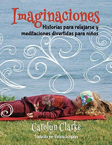 Imaginaciones: Historias para relajarse y meditaciones divertidas para niños (Imaginations Spanish Edition) por Carolyn Clarke