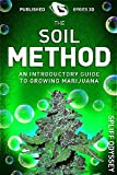 Marijuana: The Soil Method: An Introductory Guide To Growing Marijuana (Green Gold Book 2)