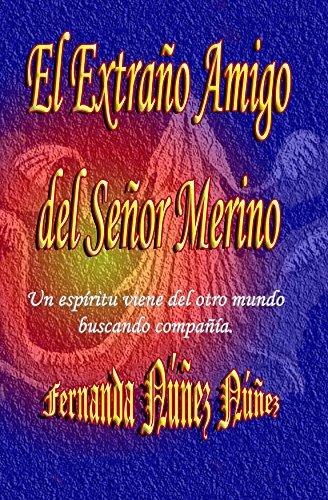 El Extraño Amigo del Señor Merino.: Historias de Fantasmas   Cuentos   Literatura Infantil y Juvenil  Libro Didáctico por Fernanda Núñez Núñez