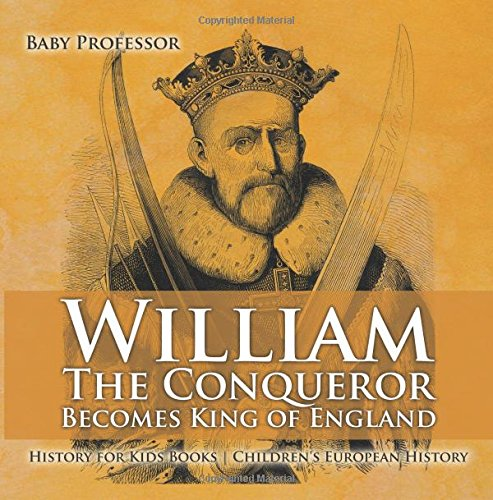 William The Conqueror Becomes King of England - History for Kids Books | Children's European History