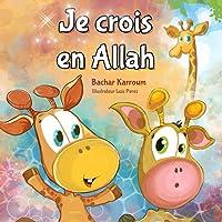 Je crois en Allah: (Islam pour enfants)