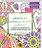 Zencolor Einfach ausmalen: Ausmalen und entspannen mit liebevollen Motiven für jedes Alter. Mit gratis E-Book Ausmalen wie ein Künstler und Online-Tutorials