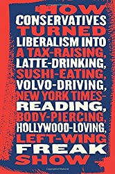 Talking Right: How Conservatives Turned Liberalism into a Tax-Raising, Latte-Drinking, Sushi-Eating, Volvo-Driving, New York Times-Reading, Body-Piercing, Hollywood-Loving, Left-Wing Freak Show by Geoffrey Nunberg (2007-07-03)