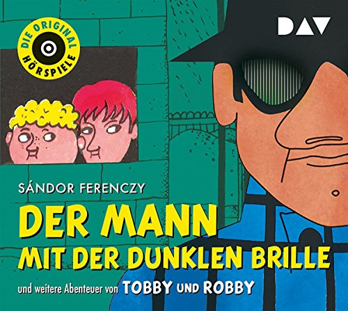 Der Mann mit der dunklen Brille und weitere Abenteuer von Tobby und Robby: Die Original-Hörspiele (1 CD)