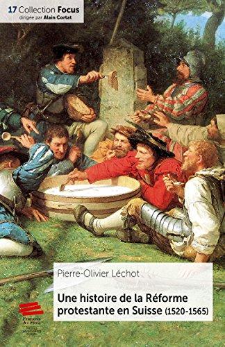 Une histoire de la Réforme protestante en Suisse (1520-1565)