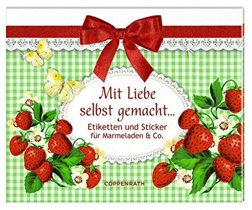 Stickerbuch - Mit Liebe selbst gemacht ...: Etiketten und Sticker für Marmelade & Co. - Jahr-etiketten