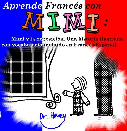 Aprende Francés con Mimi: Mimi y la exposición. Una historia ilustrada con vocabulario incluido en Francés/Español. (Mimi es-fr nº 2) por Dr. Howey