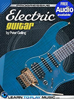 Electric Guitar Lessons for Beginners: Teach Yourself How to Play Guitar (Free Audio Available) (Progressive) (English Edition) par [LearnToPlayMusic.com, Gelling, Peter]