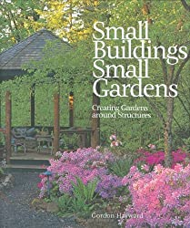 Small Buildings, Small Gardens: Creating Gardens Around Structures by Gordon Hayward (2007-01-04)